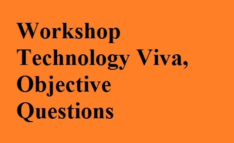 Workshop Technology Viva Objective Questions For