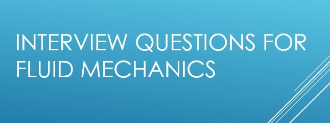 Interview Questions For Fluid MechanicsInterview Questions For Fluid Mechanics