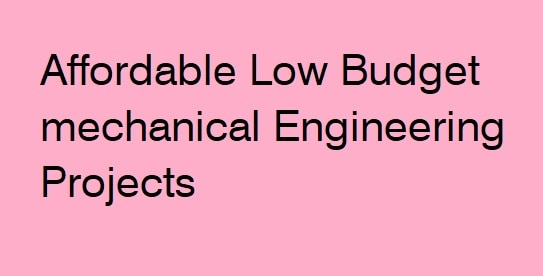 Affordable low budget mechanical engg projects